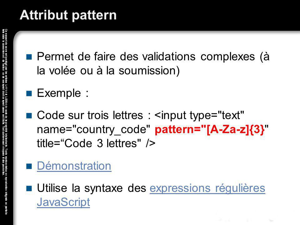 Attribut pattern Permet de faire des validations complexes (à la volée ou à la soumission) Exemple :