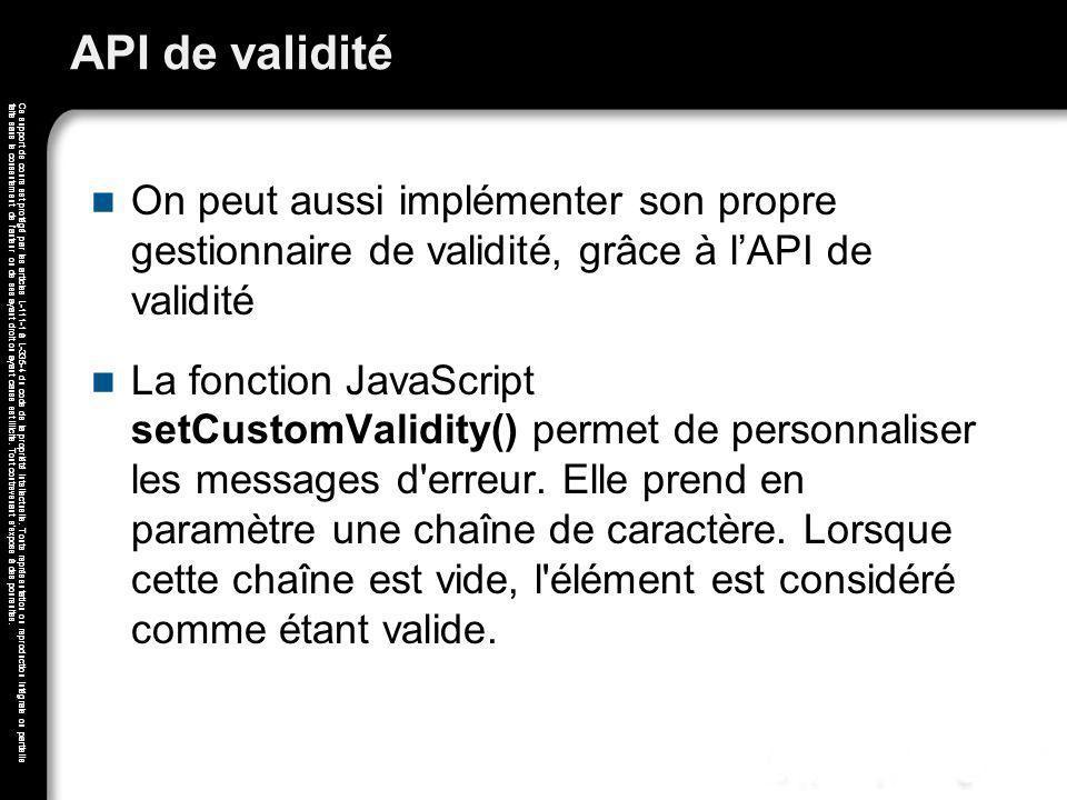 API de validité On peut aussi implémenter son propre gestionnaire de validité, grâce à l'API de validité.