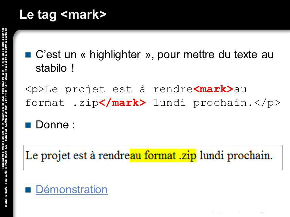 Le tag <mark> C'est un « highlighter », pour mettre du texte au stabilo ! <p>Le projet est à rendre<mark>au format .zip</mark> lundi prochain.</p>