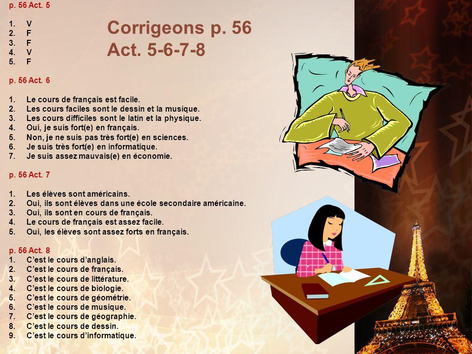 Corrigeons p. 56 Act. 5-6-7-8 p. 56 Act. 5 V F p. 56 Act. 6