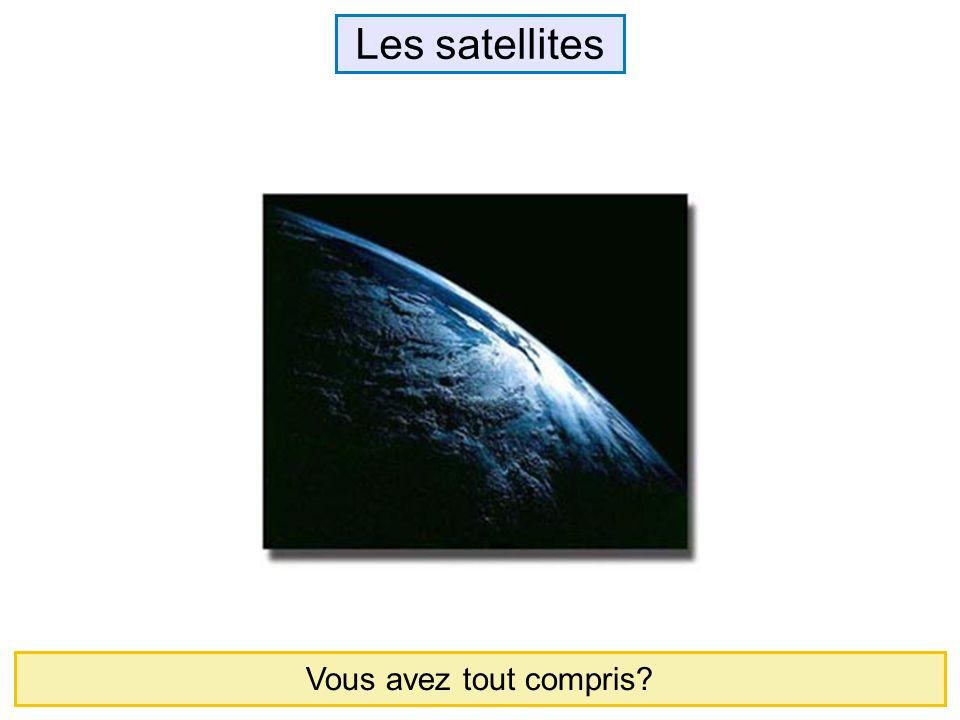 Les satellites Vous avez tout compris