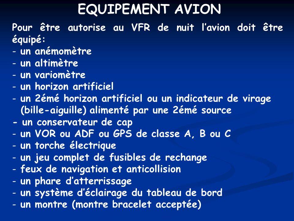 EQUIPEMENT AVION Pour être autorise au VFR de nuit l'avion doit être équipé: un anémomètre. un altimètre.
