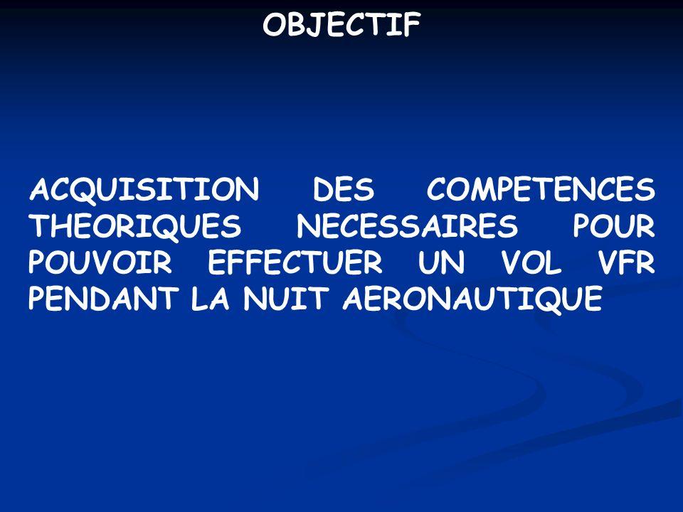 OBJECTIF ACQUISITION DES COMPETENCES THEORIQUES NECESSAIRES POUR POUVOIR EFFECTUER UN VOL VFR PENDANT LA NUIT AERONAUTIQUE.