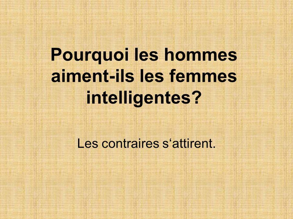 Pourquoi les hommes aiment-ils les femmes intelligentes