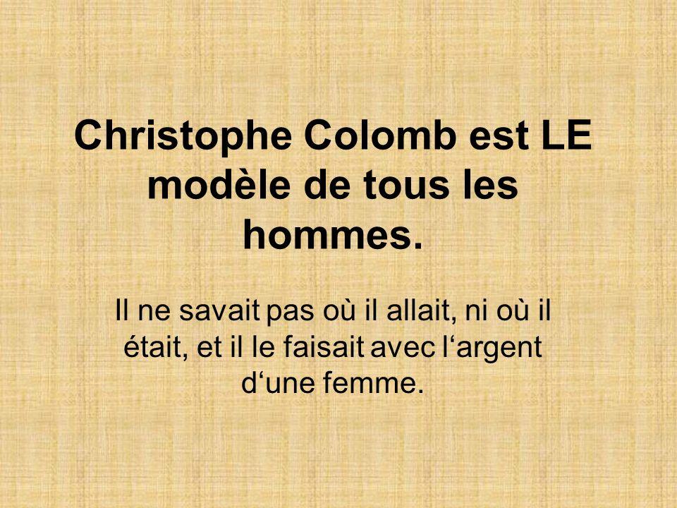 Christophe Colomb est LE modèle de tous les hommes.