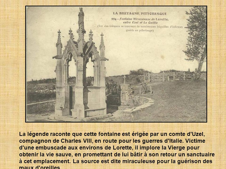 La légende raconte que cette fontaine est érigée par un comte d Uzel, compagnon de Charles VIII, en route pour les guerres d Italie.