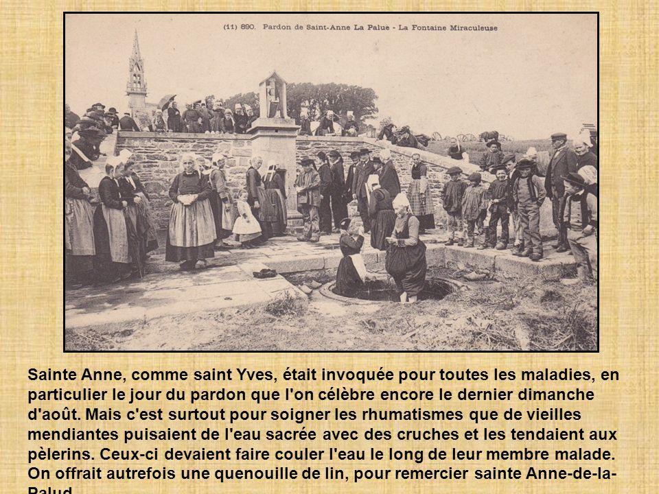 Sainte Anne, comme saint Yves, était invoquée pour toutes les maladies, en particulier le jour du pardon que l on célèbre encore le dernier dimanche d août.