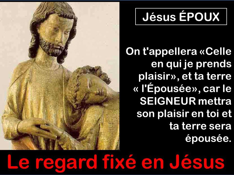 Le regard fixé en Jésus Jésus ÉPOUX