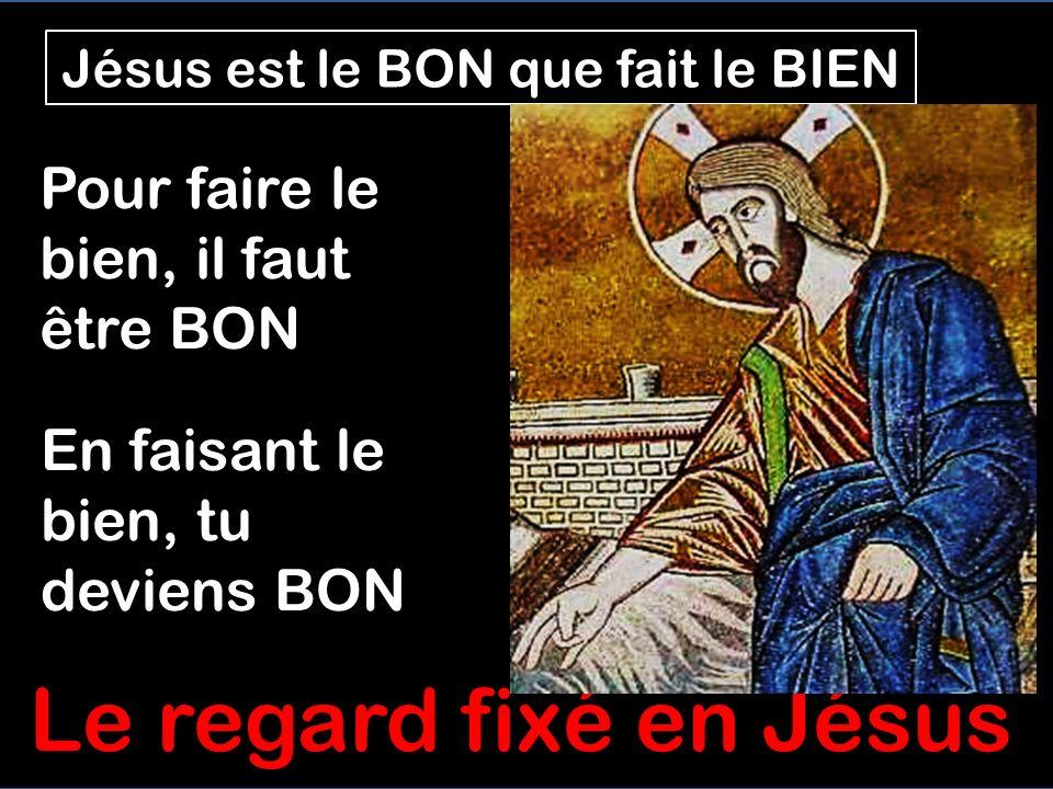 Jésus est le BON que fait le BIEN