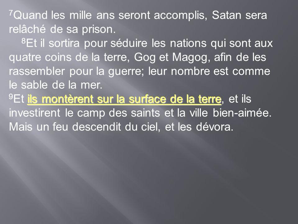 7Quand les mille ans seront accomplis, Satan sera relâché de sa prison.