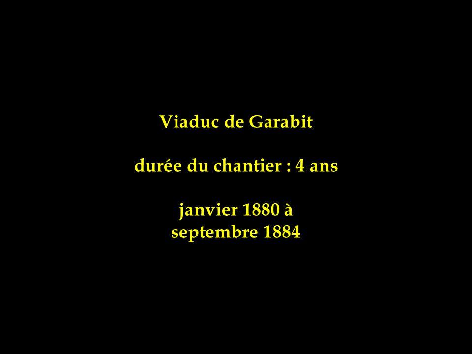 Viaduc de Garabit durée du chantier : 4 ans janvier 1880 à septembre 1884