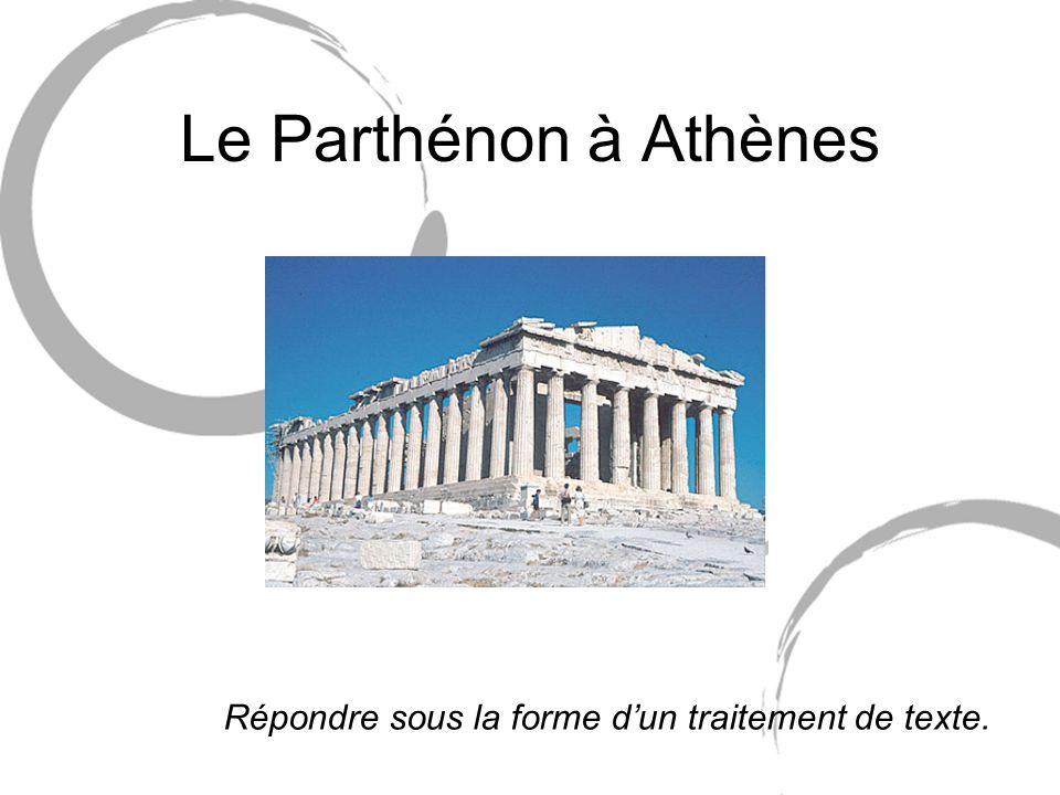 Le Parthénon à Athènes Répondre sous la forme d'un traitement de texte.
