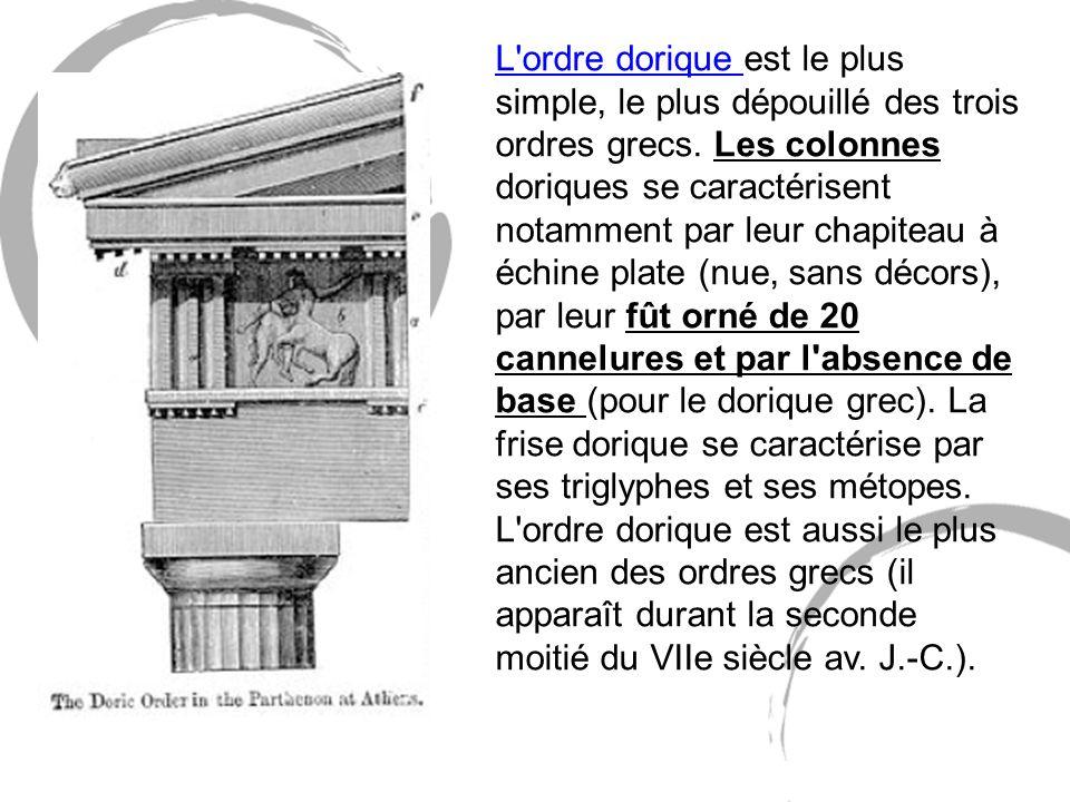 L ordre dorique est le plus simple, le plus dépouillé des trois ordres grecs.