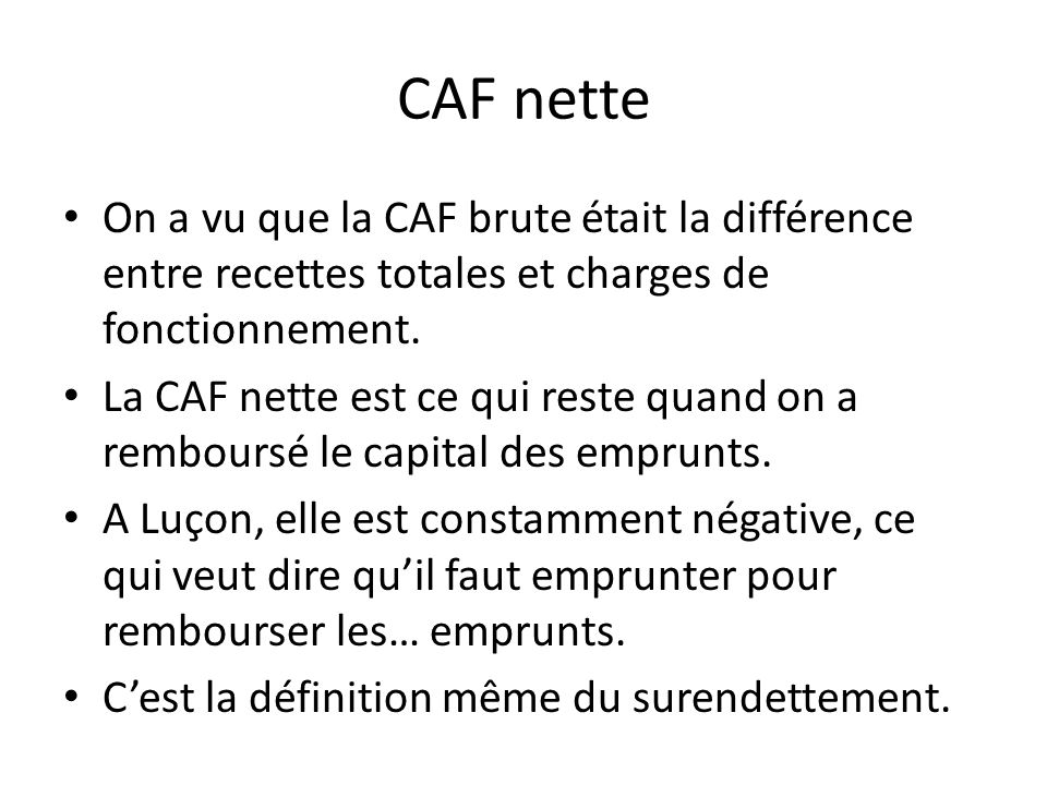 CAF nette On a vu que la CAF brute était la différence entre recettes totales et charges de fonctionnement.