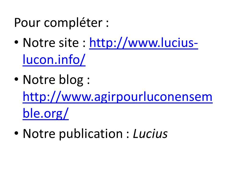 Pour compléter : Notre site : http://www.lucius-lucon.info/ Notre blog : http://www.agirpourluconensemble.org/