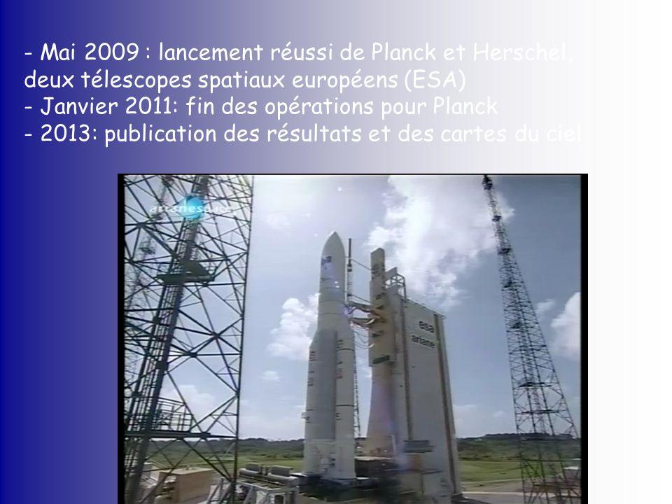 - Mai 2009 : lancement réussi de Planck et Herschel, deux télescopes spatiaux européens (ESA)