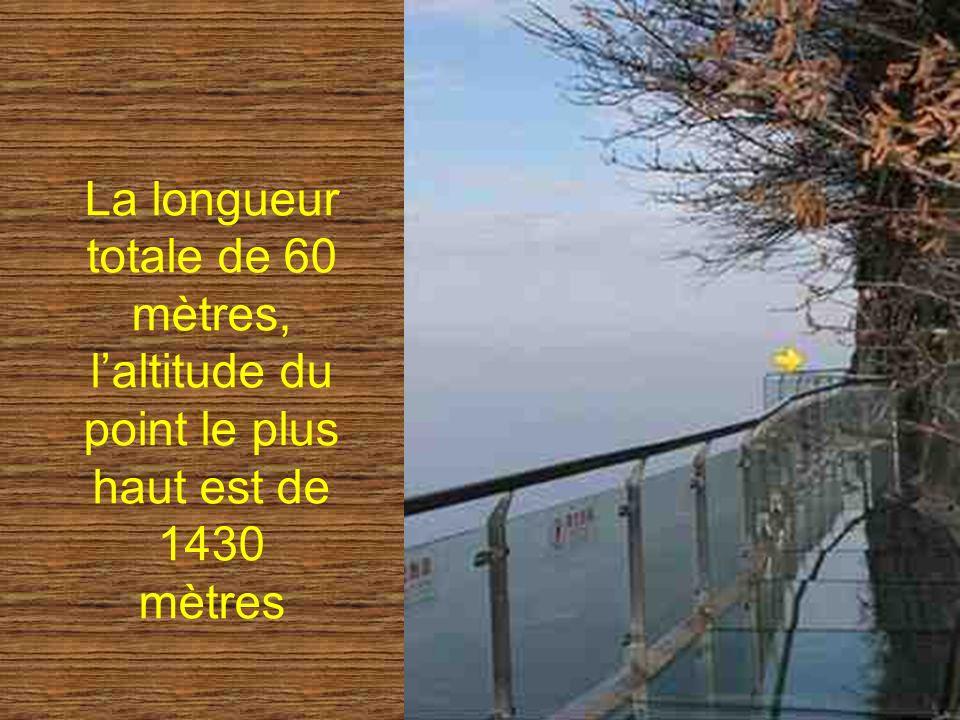 La longueur totale de 60 mètres, l'altitude du point le plus haut est de 1430 mètres