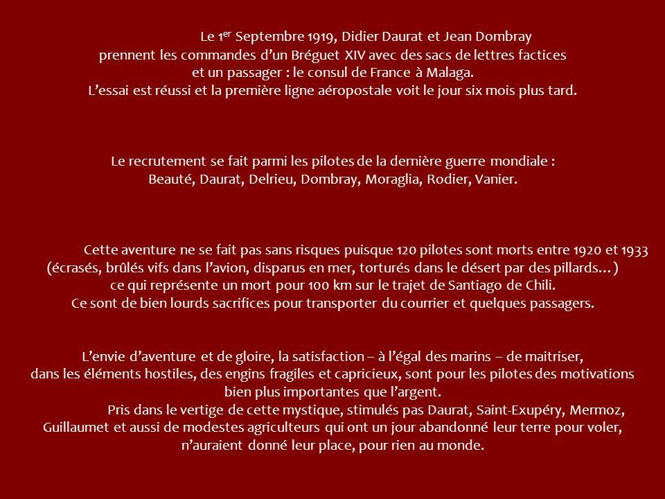 Le 1er Septembre 1919, Didier Daurat et Jean Dombray prennent les commandes d'un Bréguet XIV avec des sacs de lettres factices et un passager : le consul de France à Malaga. L'essai est réussi et la première ligne aéropostale voit le jour six mois plus tard.
