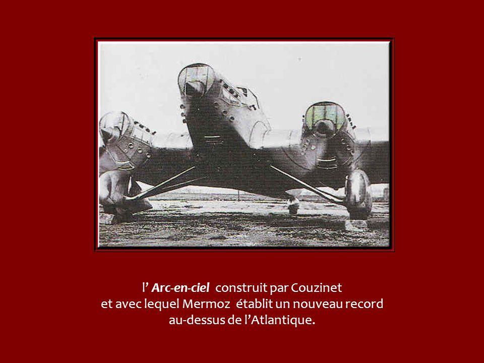 l' Arc-en-ciel construit par Couzinet et avec lequel Mermoz établit un nouveau record au-dessus de l'Atlantique.