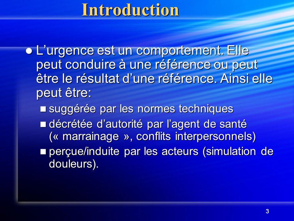 Introduction L'urgence est un comportement. Elle peut conduire à une référence ou peut être le résultat d'une référence. Ainsi elle peut être: