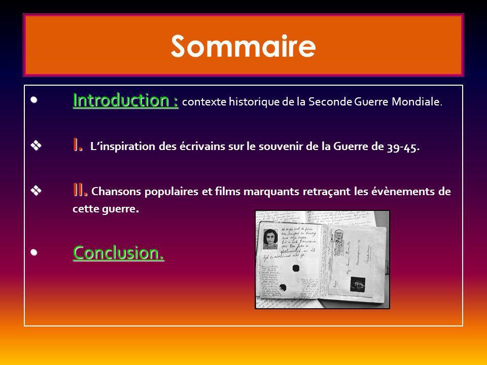 Sommaire Introduction : contexte historique de la Seconde Guerre Mondiale. I. L'inspiration des écrivains sur le souvenir de la Guerre de 39-45.