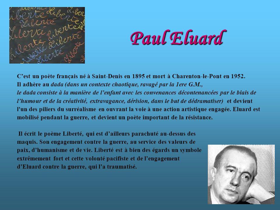 Paul Eluard C'est un poète français né à Saint-Denis en 1895 et mort à Charenton-le-Pont en 1952.