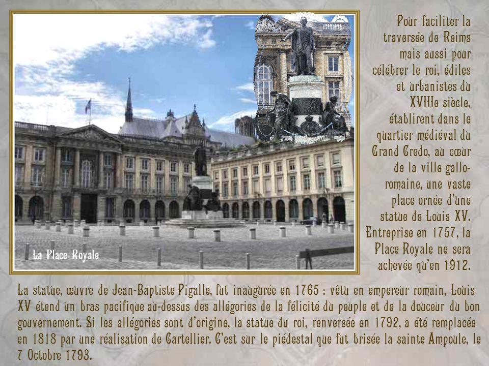 Pour faciliter la traversée de Reims mais aussi pour célébrer le roi, édiles et urbanistes du XVIIIe siècle, établirent dans le quartier médiéval du Grand Credo, au cœur de la ville gallo-romaine, une vaste place ornée d'une statue de Louis XV. Entreprise en 1757, la Place Royale ne sera achevée qu'en 1912.