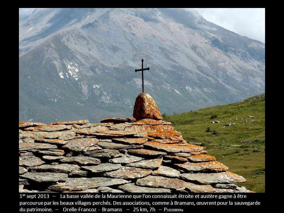 1er sept 2013 – La basse vallée de la Maurienne que l'on connaissait étroite et austère gagne à être parcourue par les beaux villages perchés. Des associations, comme à Bramans, œuvrent pour la sauvegarde du patrimoine. – Orelle-Francoz - Bramans – 25 km, 7h – P1020899a