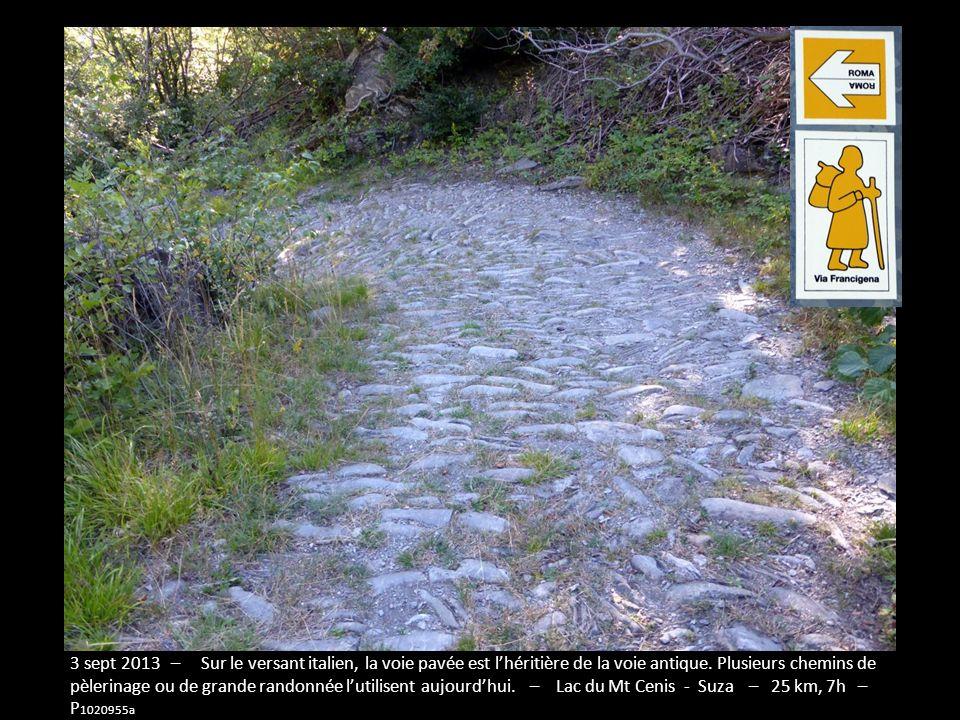3 sept 2013 – Sur le versant italien, la voie pavée est l'héritière de la voie antique. Plusieurs chemins de pèlerinage ou de grande randonnée l'utilisent aujourd'hui. – Lac du Mt Cenis - Suza – 25 km, 7h – P1020955a