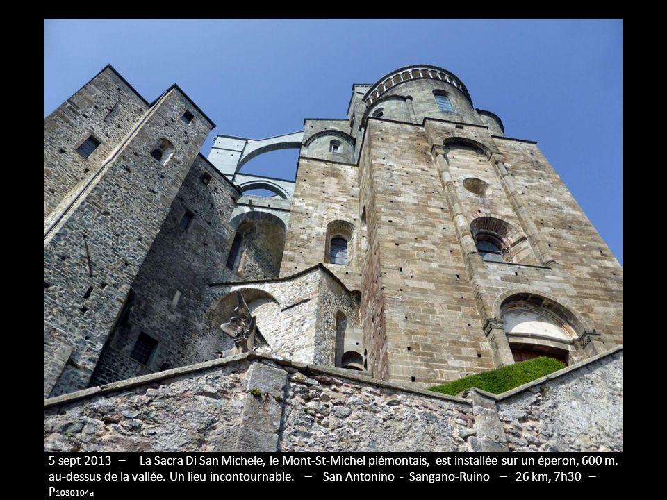 5 sept 2013 – La Sacra Di San Michele, le Mont-St-Michel piémontais, est installée sur un éperon, 600 m. au-dessus de la vallée. Un lieu incontournable. – San Antonino - Sangano-Ruino – 26 km, 7h30 – P1030104a