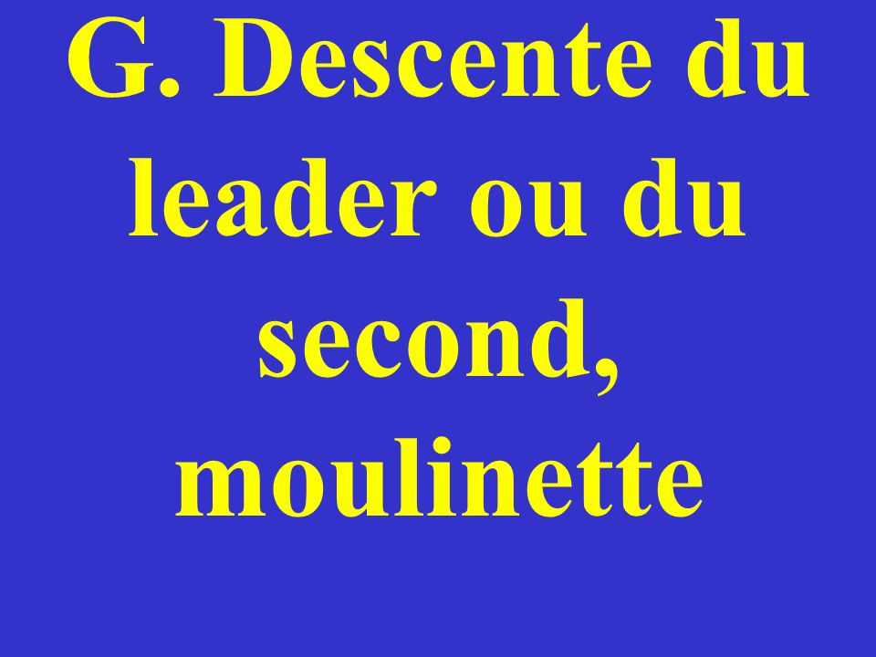 G. Descente du leader ou du second, moulinette