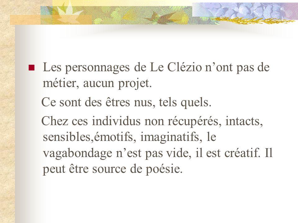 Les personnages de Le Clézio n'ont pas de métier, aucun projet.