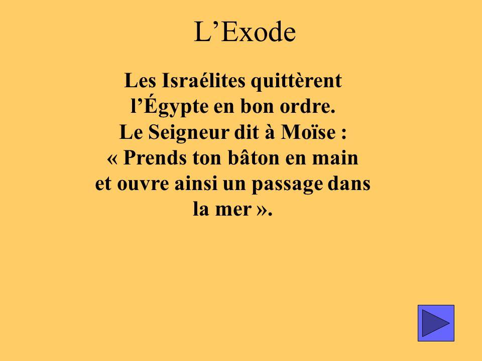 L'Exode Les Israélites quittèrent l'Égypte en bon ordre.
