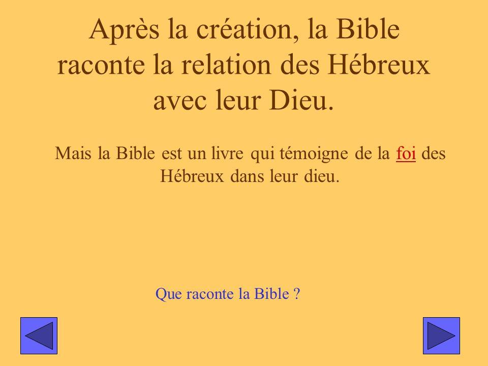 Après la création, la Bible raconte la relation des Hébreux avec leur Dieu.