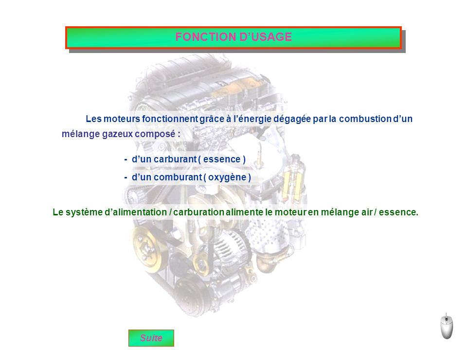 FONCTION D'USAGE Les moteurs fonctionnent grâce à l'énergie dégagée par la combustion d'un. mélange gazeux composé :