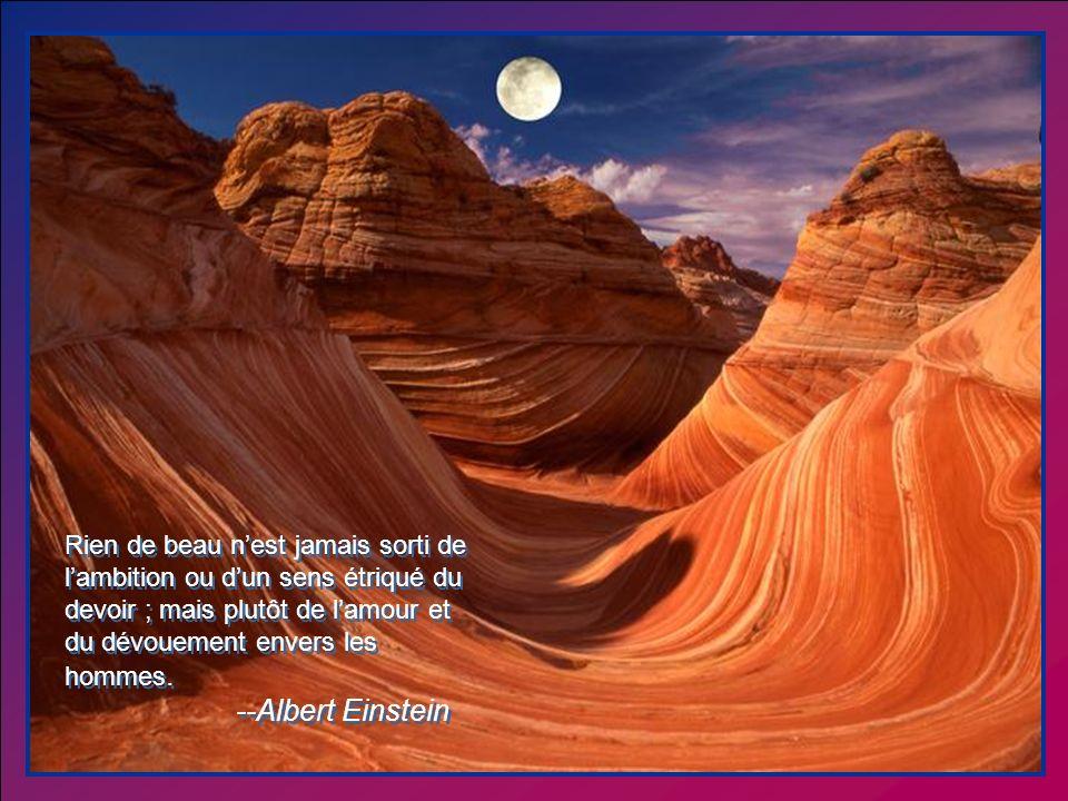 Rien de beau n'est jamais sorti de l'ambition ou d'un sens étriqué du devoir ; mais plutôt de l'amour et du dévouement envers les hommes.