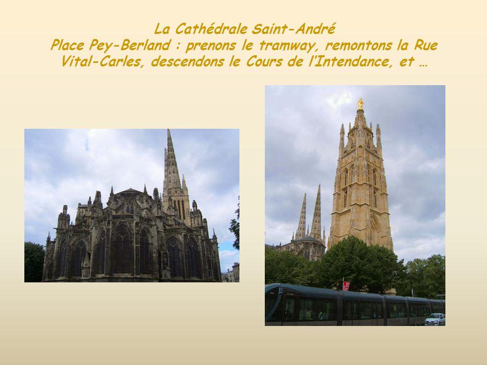 La Cathédrale Saint-André Place Pey-Berland : prenons le tramway, remontons la Rue Vital-Carles, descendons le Cours de l'Intendance, et …