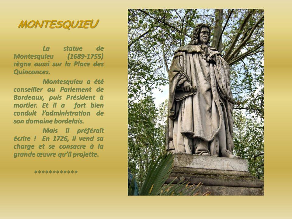 MONTESQUIEU La statue de Montesquieu (1689-1755) règne aussi sur la Place des Quinconces.