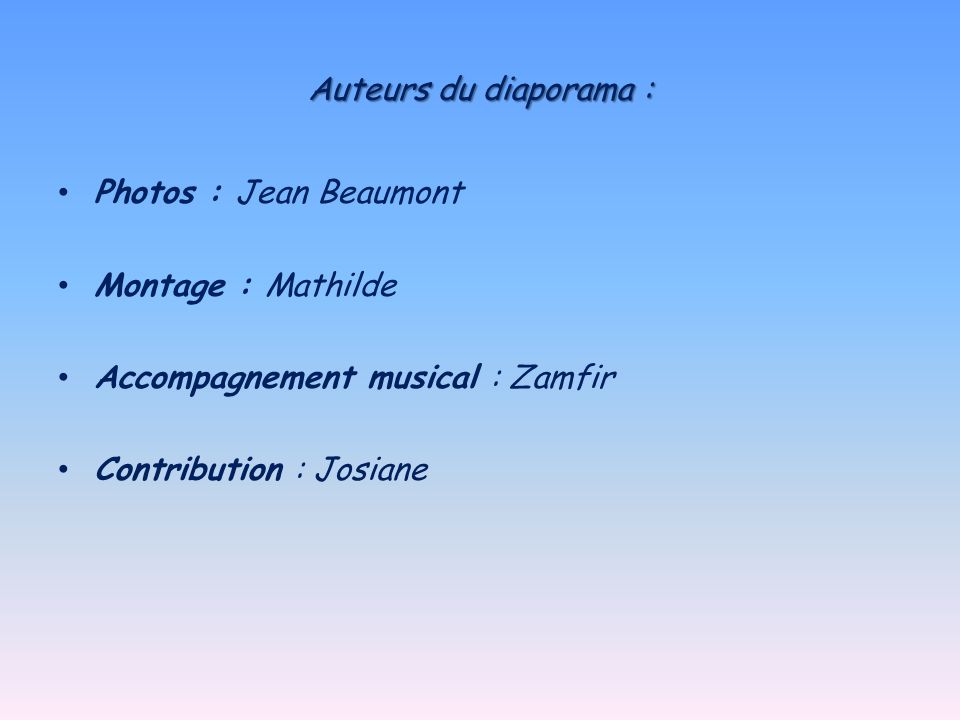 Auteurs du diaporama : Photos : Jean Beaumont. Montage : Mathilde. Accompagnement musical : Zamfir.