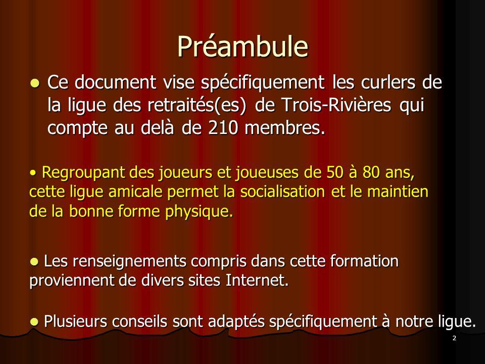 Préambule Ce document vise spécifiquement les curlers de la ligue des retraités(es) de Trois-Rivières qui compte au delà de 210 membres.