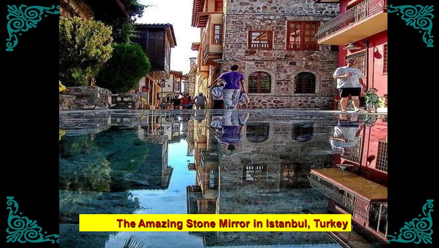 The Amazing Stone Mirror in Istanbul, Turkey