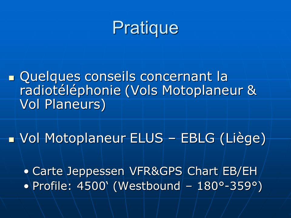 Pratique Quelques conseils concernant la radiotéléphonie (Vols Motoplaneur & Vol Planeurs) Vol Motoplaneur ELUS – EBLG (Liège)