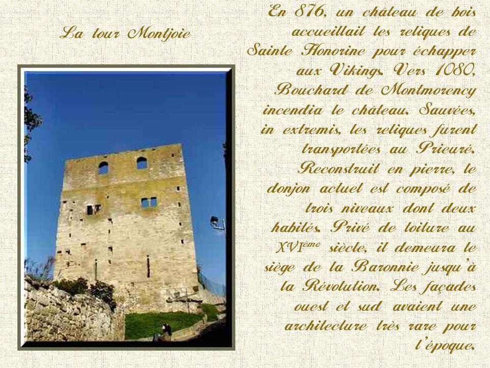 En 876, un château de bois accueillait les reliques de Sainte Honorine pour échapper aux Vikings. Vers 1080, Bouchard de Montmorency incendia le château. Sauvées, in extremis, les reliques furent transportées au Prieuré. Reconstruit en pierre, le donjon actuel est composé de trois niveaux dont deux habités. Privé de toiture au XVIème siècle, il demeura le siège de la Baronnie jusqu'à la Révolution. Les façades ouest et sud avaient une architecture très rare pour l'époque.