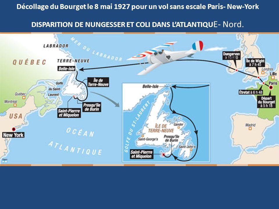 Décollage du Bourget le 8 mai 1927 pour un vol sans escale Paris- New-York DISPARITION DE NUNGESSER ET COLI DANS L'ATLANTIQUE- Nord.