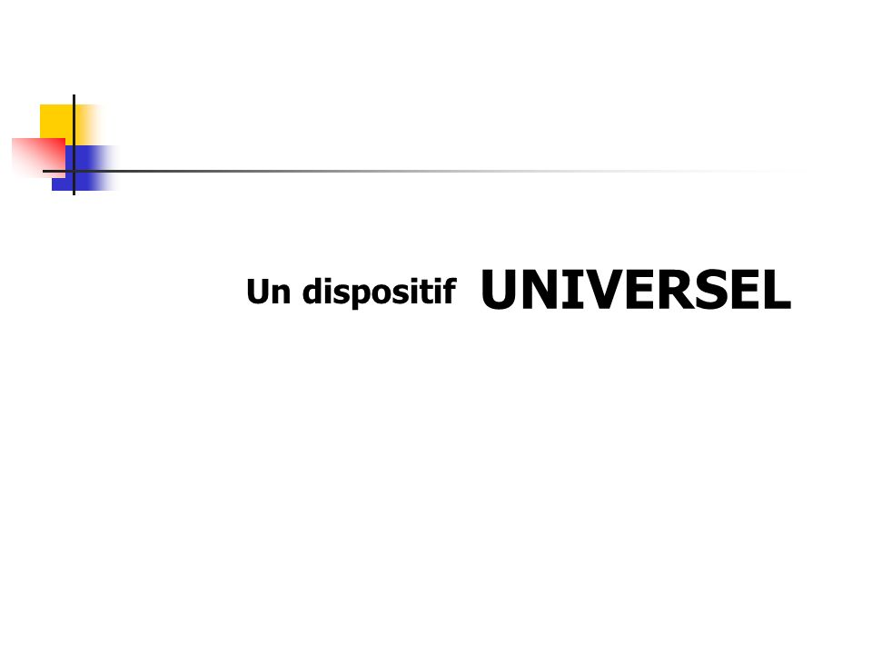 UNIVERSEL Un dispositif