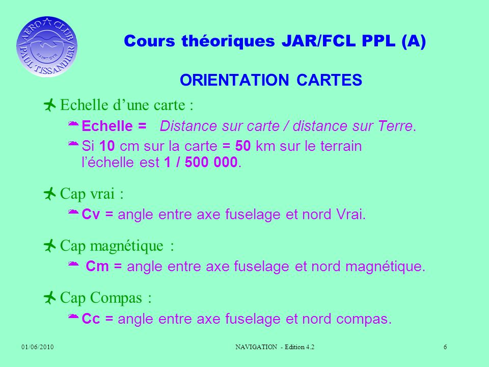 ORIENTATION CARTES Echelle d'une carte : Cap vrai : Cap magnétique :