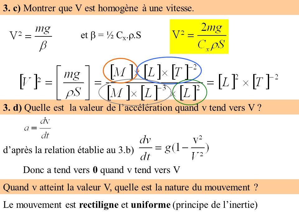 3. c) Montrer que V est homogène à une vitesse.