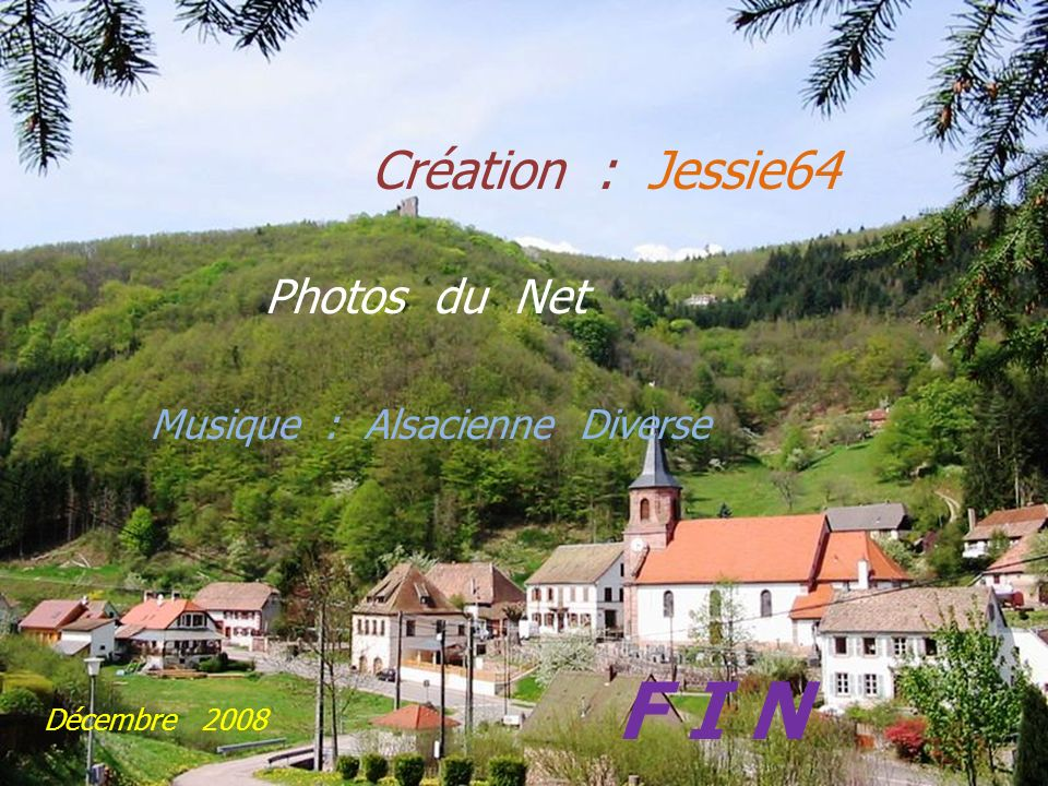 F I N Création : Jessie64 Photos du Net Musique : Alsacienne Diverse