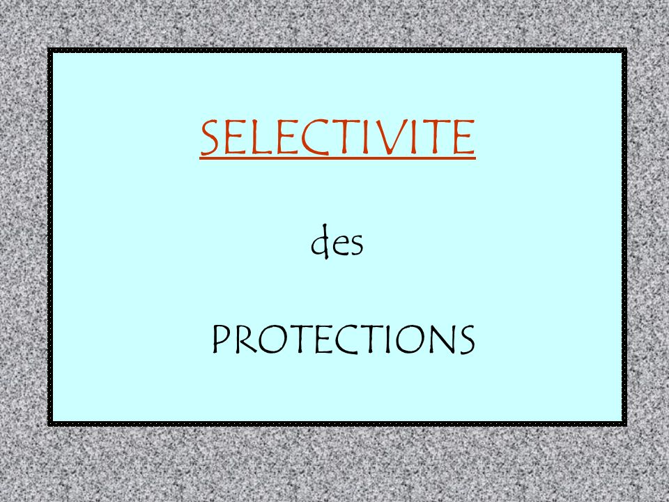 SELECTIVITE des PROTECTIONS