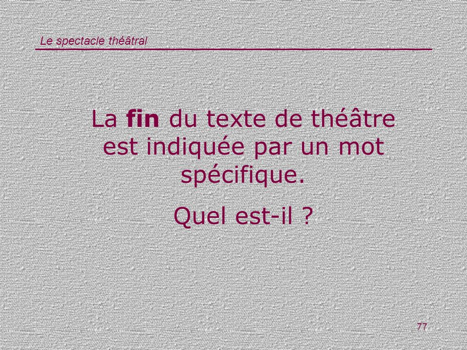La fin du texte de théâtre est indiquée par un mot spécifique.
